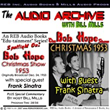 The Bob Hope Christmas Show, 1953: Comedy and Music with Hope and Sinatra Plus Special Commentary Radio/TV Program by Bill Mills Narrated by Frank Sinatra, Bill Mills, Bob Hope