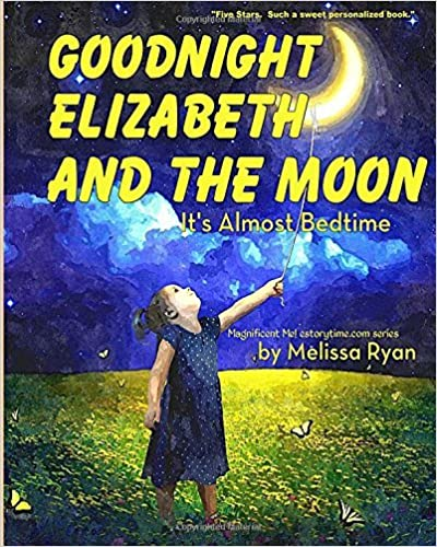 Book Goodnight Elizabeth and the Moon, It's Almost Bedtime: Personalized Children's Books, Personalized Gifts, and Bedtime Stories by Melissa Ryan (2016-03-04)