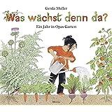 Was wächst denn da?: Ein Jahr in Opas Garten