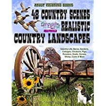 Adult Coloring Books: 48 Country Scenes Realistic Country Landscapes: Relaxing in country life: enjoy coloring barns, gardens, cottages, farm animals, chickens, roosters, horses, cows, pigs, goats, sheep & more