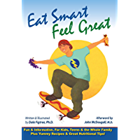 Eat Smart, Feel Great: Fun & Informative, For Kids, Teens & the Whole Family Plus Yummy Recipes & Great Nutritional Tips! (English Edition)
