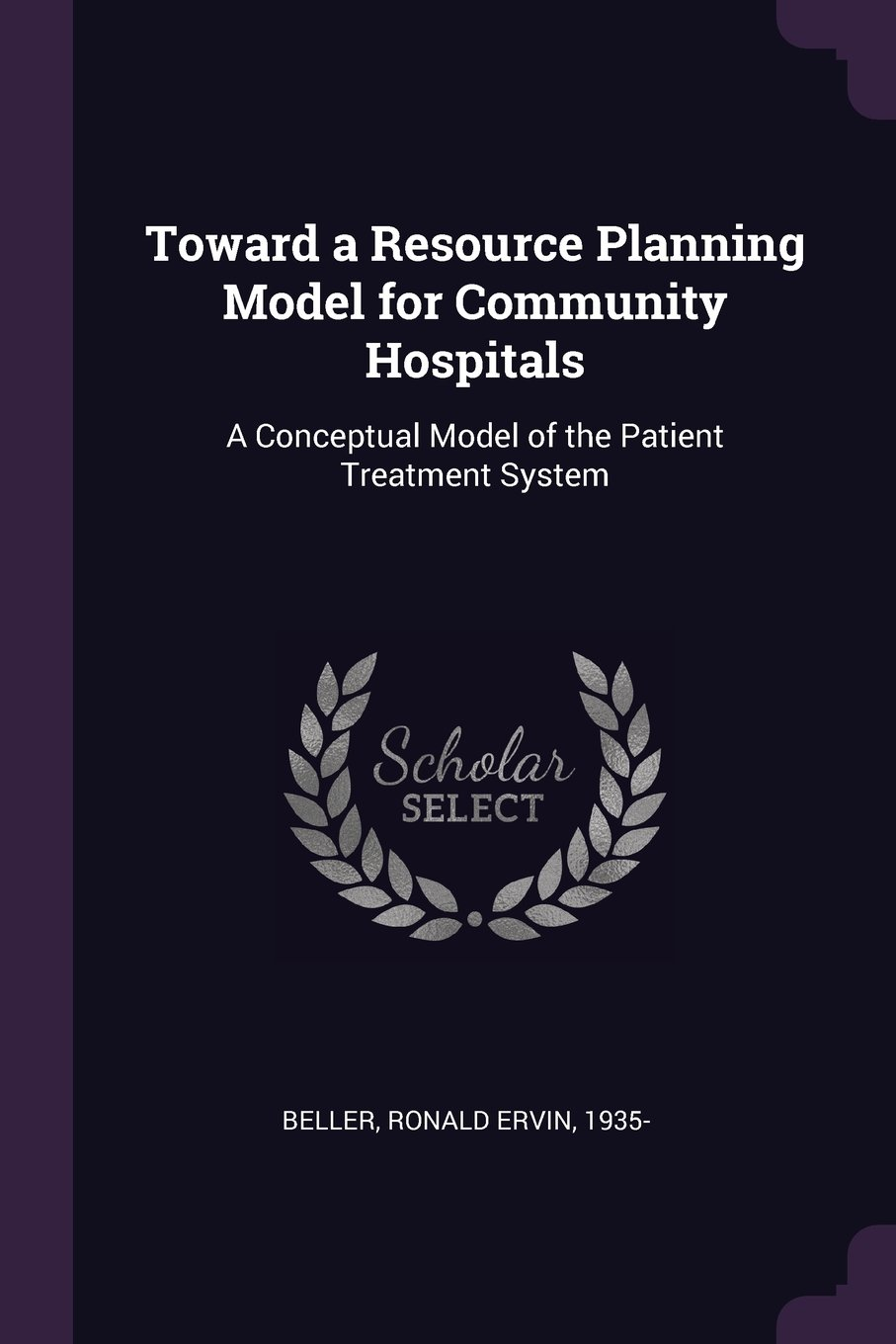 Download Toward a Resource Planning Model for Community Hospitals: A Conceptual Model of the Patient Treatment System PDF