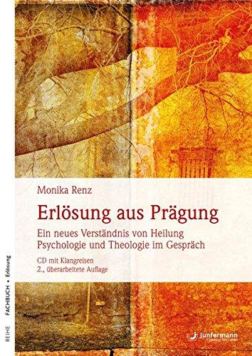 Erlösung aus Prägung: Ein neues Verständnis von Heilung. Psychologie und Theologie im Gespräch. Mit einer CD mit Klangreisen