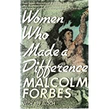 WOMEN WHO MADE A DIFFERENCE: From Queen Alexandra of England to Ann Eliza(Mrs. Brigham)Young, little-known stories of one hundred women who changed their world, and ours