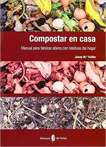 Compostar en casa: Manual para fabricar abono con residuos del ...