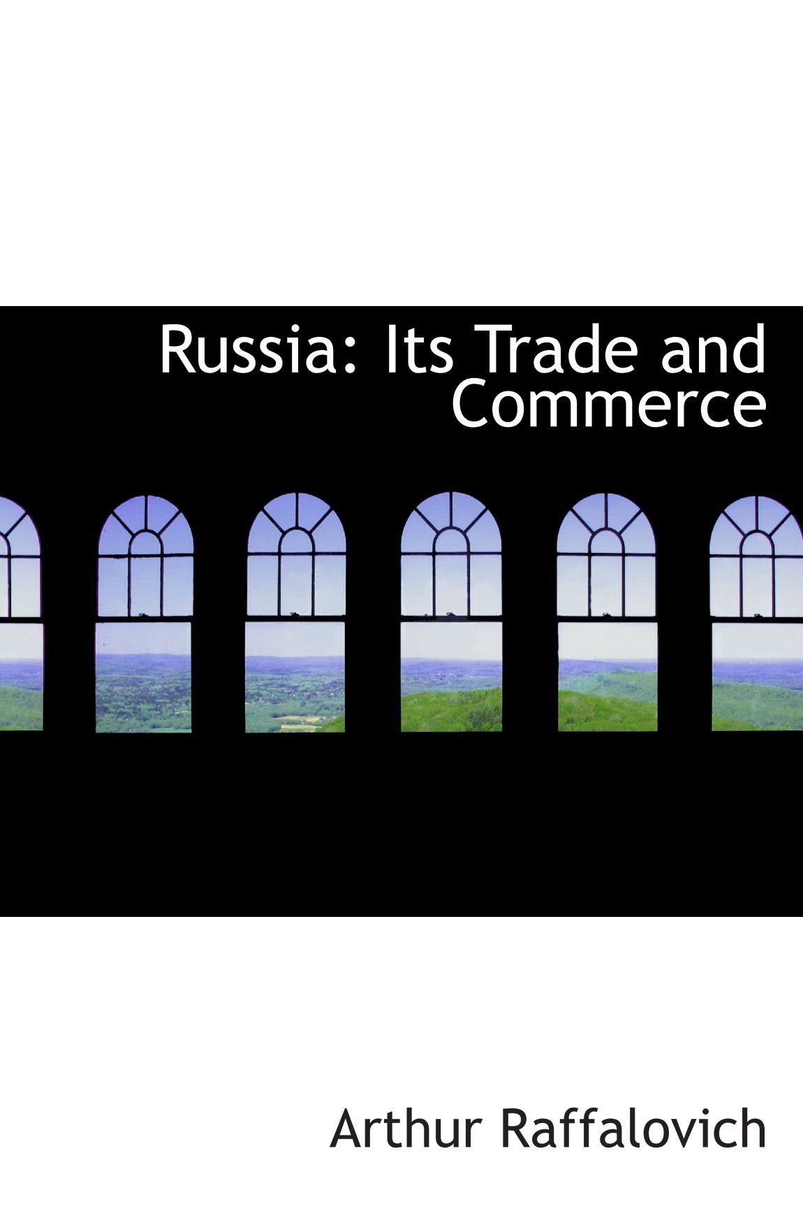 Read Online Russia: Its Trade and Commerce ebook