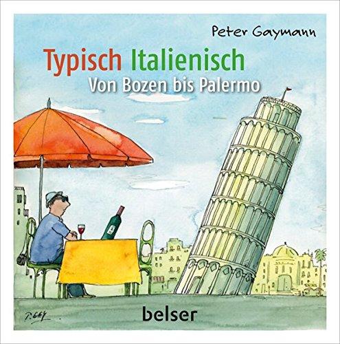 Typisch Italienisch: Von Pisa bis Palermo