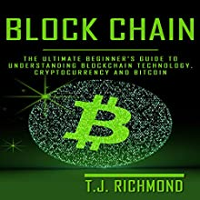 Blockchain: The Ultimate Beginner's Guide to Understanding Blockchain Technology, Cryptocurrency, and Bitcoin Audiobook by T.J. Richmond Narrated by Michael Scott