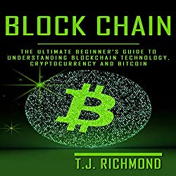 Blockchain: The Ultimate Beginner's Guide to Understanding Blockchain Technology, Cryptocurrency, and Bitcoin