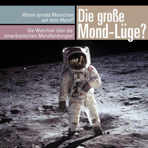 Die große Mond-Lüge. Waren wirklich jemals Menschen auf dem Mond?