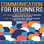 Communication for Beginners: 2 Manuscripts: Body Language, Small Talk | Ian Berry