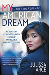 My (Underground) American Dream: My True Story as an Undocumented Immigrant Who Became a Wall Street Executive Paperback
