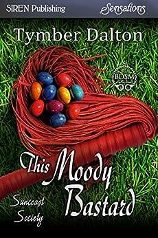 This Moody Bastard [Suncoast Society] (Siren Publishing Sensations) by [Dalton, Tymber]
