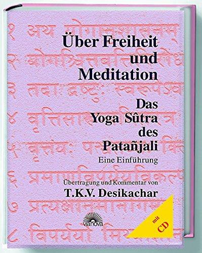 Über Freiheit und Meditation. Mit CD: Das Yoga Sutra des ...