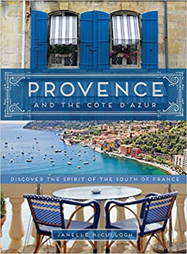Provence And The Cote D Azur Discover The Spirit Of The South Of