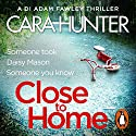 Close to Home: DI Fawley, Book 1 Hörbuch von Close to Home Cara Hunter Gesprochen von: Emma Cunniffe, Lee Ingleby