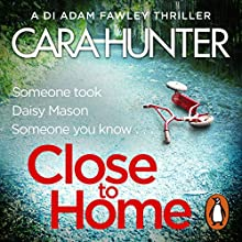 Close to Home: DI Fawley, Book 1 Audiobook by Close to Home Cara Hunter Narrated by Emma Cunniffe, Lee Ingleby