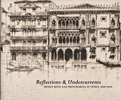 Book Reflections and Undercurrents: Ernest Roth and Printmaking in Venice, 1900-1940