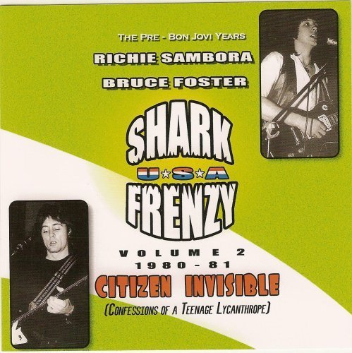 1980-1981 Citizen Invisible / Pre-Bon Jovi Years, Vol. 2 by Shark Frenzy (2006-11-01)