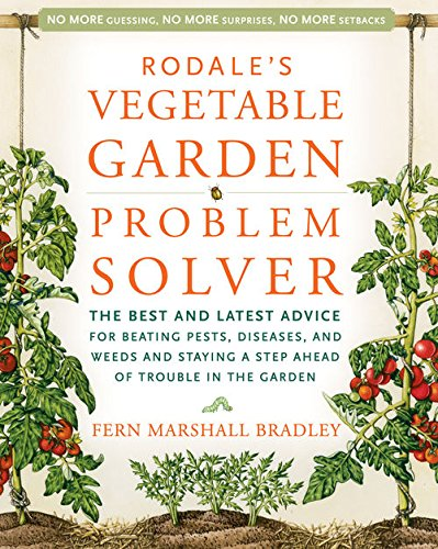 rodales-vegetable-garden-problem-solver-the-best-and-latest-advice-for-beating-pests-diseases-and-we