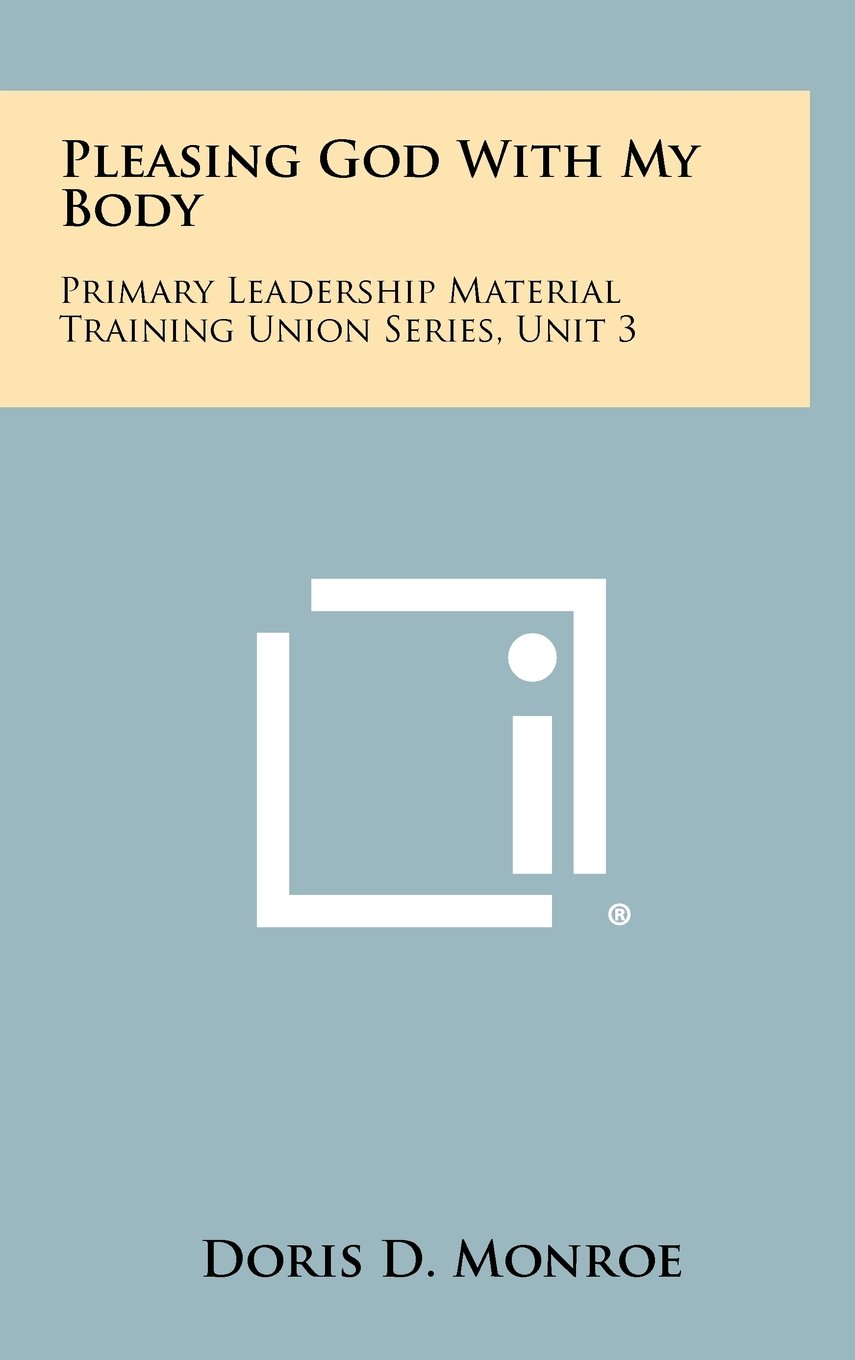 Download Pleasing God with My Body: Primary Leadership Material Training Union Series, Unit 3 pdf epub