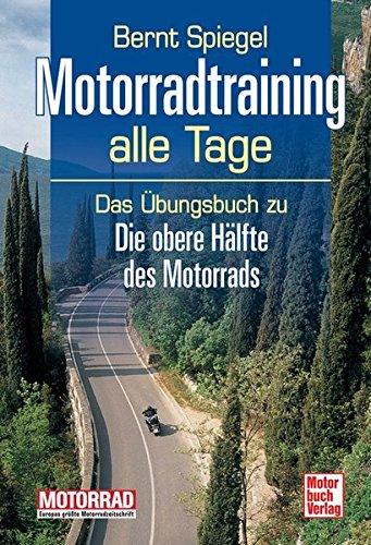 Motorradtraining alle Tage: Das Übungsbuch zu Die obere Hälfte des Motorrads