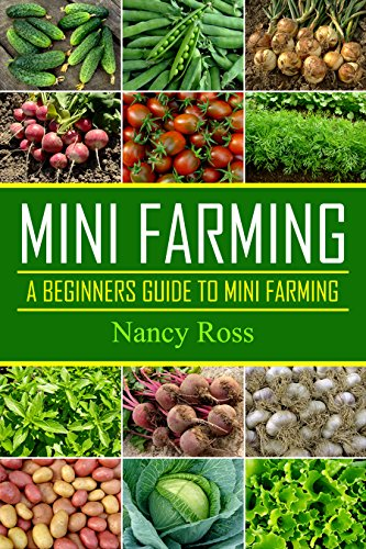 Mini Farming: A Beginners Guide To Mini Farming (Gardening, Livestock, Self Sufficiency) by [Ross, Nancy]