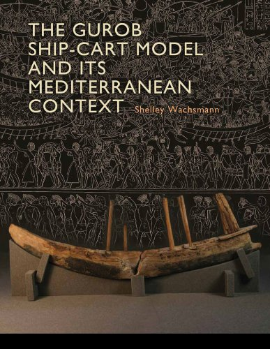 The Gurob Ship-Cart Model and Its Mediterranean Context (Ed Rachal Foundation Nautical Archaeology Series)