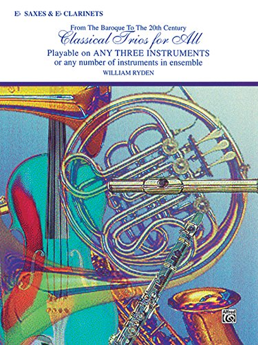 (Classical Trios for All: E Flat Saxes & E Flat Clarinets- From the Baroque to the 20th Century (Classical Instrumental Ensembles for All) (For All Series))