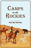 Camps in the Rockies: Being a Narrative of Life on the Frontier, and Sport in the Rocky Mountains, with an Account of the  Cattle Ranches  of the West (1882) (English Edition)