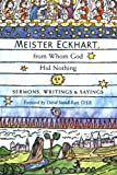 Meister Eckhart, from Whom God Hid Nothing: Sermons, Writings and Sayings