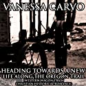 Heading Towards a New Life Along the Oregon Trail: Western Wagon Train Christian Historical Romance Audiobook by Vanessa Carvo Narrated by Jennifer Brent