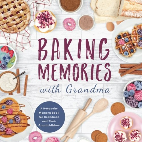 Antique Grandmas Keepsakes - Baking Memories with Grandma: A Keepsake Memory Book for Grandmas and Grandchildren