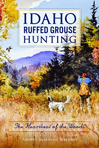 Idaho Ruffed Grouse Hunting: The Heartbeat of the Woods ()