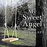 My Sweet Angel: The True Story of Lacey Spears, the Seemingly Perfect Mother Who Murdered Her Son in Cold Blood | John Glatt