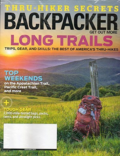 Backpacker Magazine 2017 TOUGH GEAR: 2,000-MILE-TESTED BAGS, PACKS, TENTS AND ULTRALIGHT PICKS Top Weekends: On The Appalichian Trail, Pacific Crest Trail, and More about 2016 trails