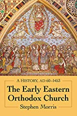 The Early Eastern Orthodox Church: A History, AD 60-1453 Paperback