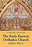 The Early Eastern Orthodox Church: A History, AD