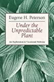 Under The Unpredictable Plant: An Exploration in Vocational Holiness