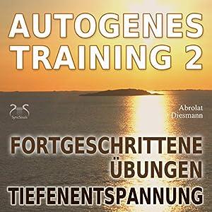 Autogenes Training 2: Fortgeschrittene Übungen: Tiefenentspannung Hörbuch