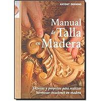 Manual de talla en madera: Técnicas y proyectos para realizar hermosas creaciones en madera (Artesaria De La Madera)