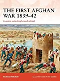 The First Afghan War 1839–42: Invasion, catastrophe and retreat (Campaign)