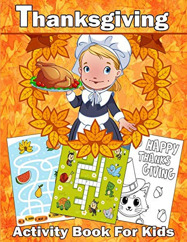 (Thanksgiving Activity Book For Kids: A Fun Kid Workbook Game For Learning, Coloring, Dot to Dot, Mazes, Word Search and)