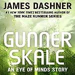 Gunner Skale: An Eye of Minds Story: The Mortality Doctrine | James Dashner