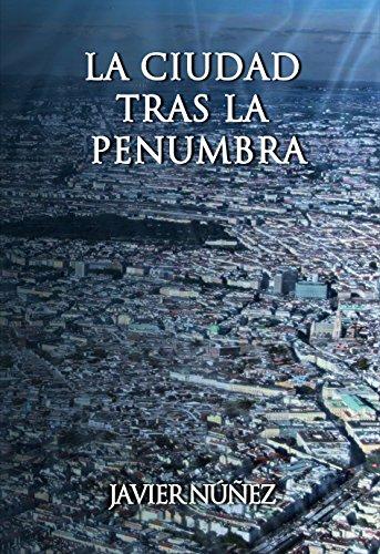 La ciudad tras la penumbra de Javier Núñez