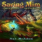 Saving Mim: Charlie Kadabra, Last of the Magicians, Book 1   Nan McAdam