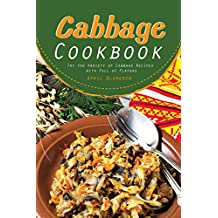 Cabbage Cookbook: Try the Variety of Cabbage Recipes with Full of Flavors