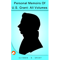 Personal Memoirs Of U.S. Grant: Ulysses S.Grant (Illustrated)