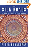 The Silk Roads: A New History of the...