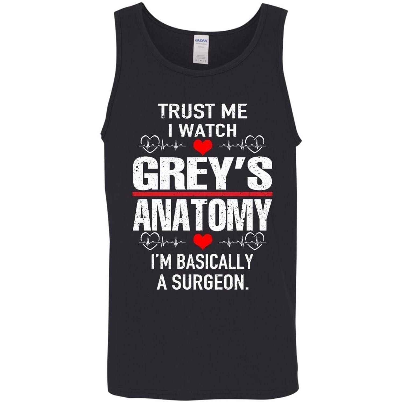 Trust Me I Watch Grey\'s Anatomy I\'m Basically A Surgeon - Tank Top ...